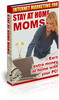 Internet Marketing for Stay at Home Moms (PLR)